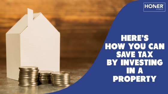 how to save tax by investing in a property, how to save income tax in india, income tax benefit on home loan for under construction property, tax benefits of investing in real estate in india, tax savings tips, tax saving investments 2019-20, how to save tax by investing in property, home loan interest tax exemption under construction property, tax benefits of buying a home india, tax saving on home loan, house tax benefits