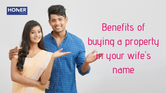 benefits of buying a house in your wife's name, property purchased by husband in the name of wife, joint registration of property benefits, home loan on wife property, can I take home loan on my wife property, can husband take home loan on wife property, registering property in wife's name, joint home loan with wife, joint registration of property benefits