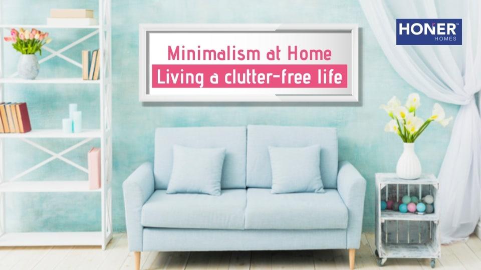 minimal living, better living, clutter-free life, de-clutter home