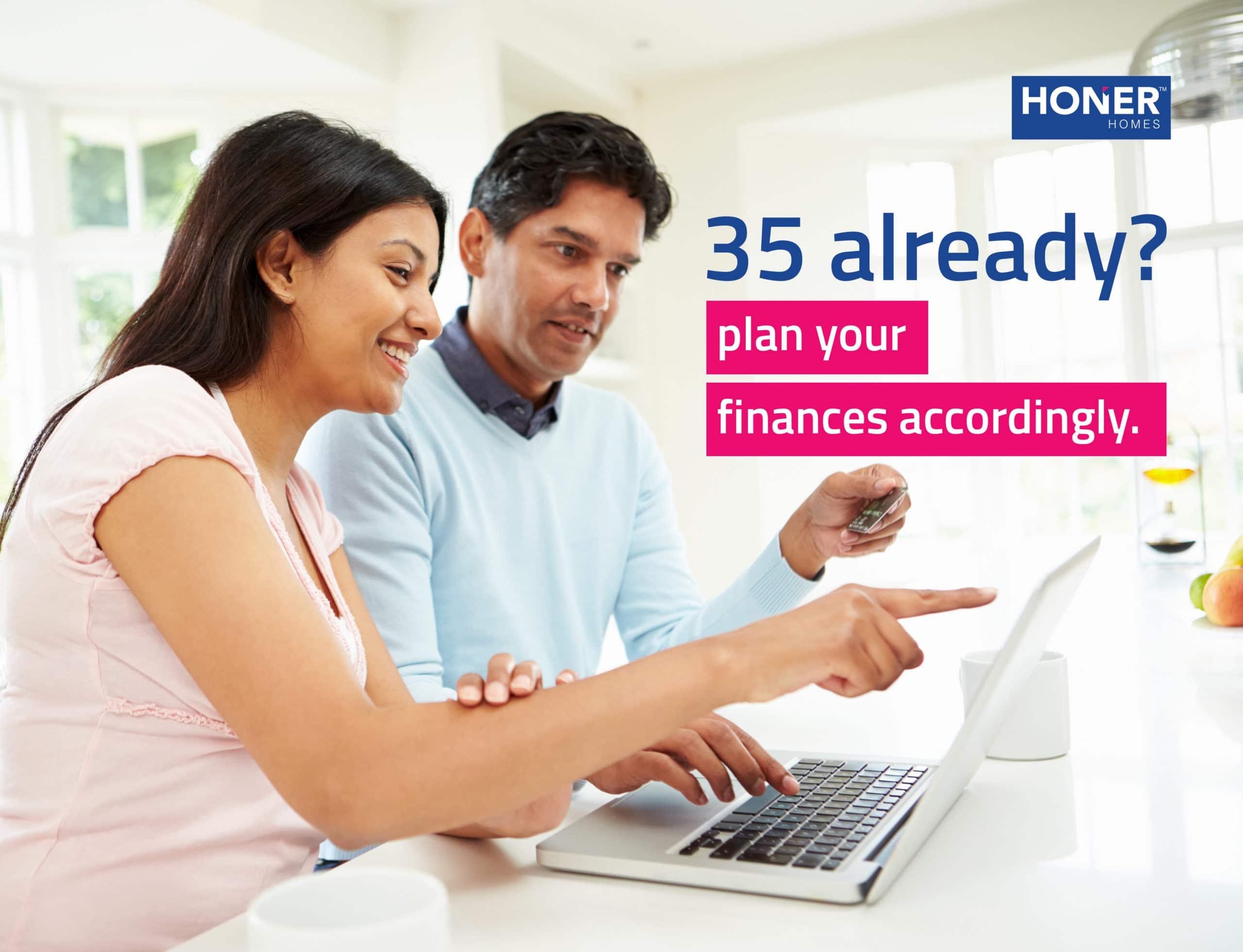 35 Already? Have you planned your finances well?